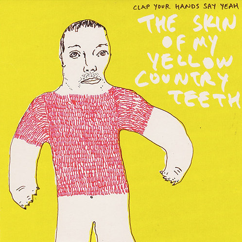 Clap Your Hands Say Yeah ‎– The Skin Of My Yellow Country Teeth