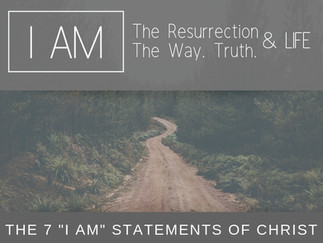 "The 7 ""I Am"" Statements of Christ: I Am the Resurrection and the Life/The Way, the Truth,"