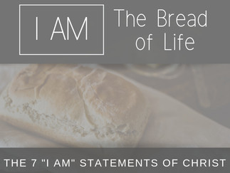 "The 7 ""I Am Statements of Christ: The Bread of Life"