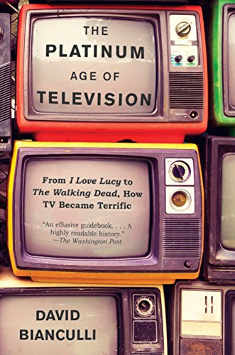 Platinum Age of Television : From I Love Lucy to The Walking Dead...