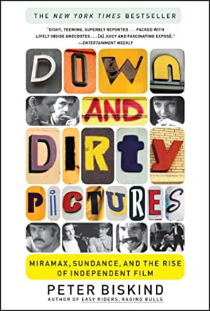 Down and Dirty Pictures : Miramax, Sundance and theRise of Independent Film
