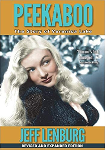 Peekaboo : The Story of Veronica Lake (Revised and Expanded Edition)