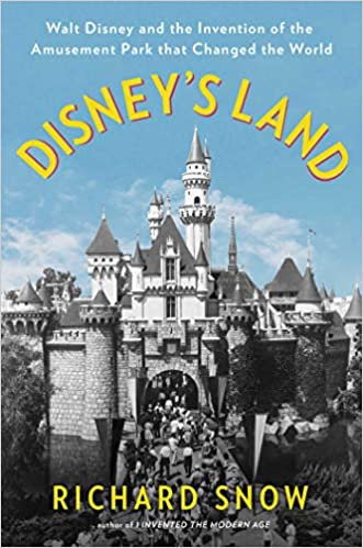 Disney's Land : Walt Disney and the Invention of the Amusement Park...