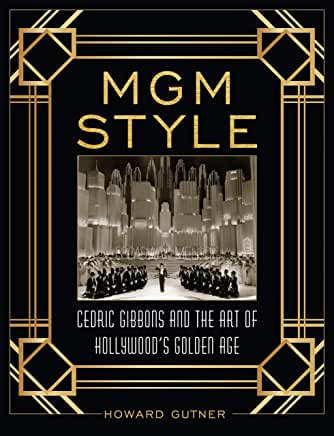 MGM Style : Cedric Gibbons and the Art of the Golden Age of Hollywood