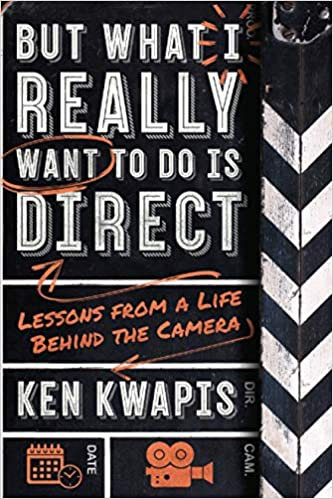 But What I Really Want To Do Is Direct : Lessons From A Life Behind the Camera