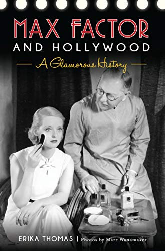 Max Factor and Hollywood : A Glamorous History