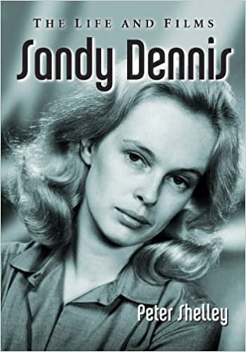 Sandy Dennis : The Life and Films