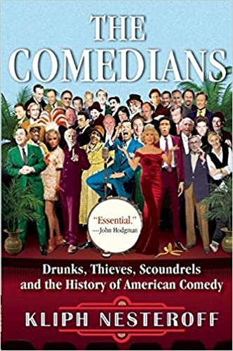 Comedians : Drunks, Thieves, Scoundrels and the History of American Comedy