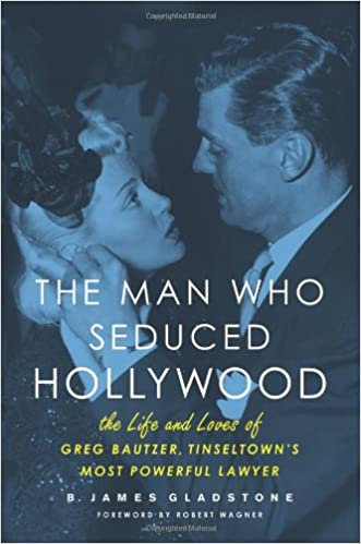 Man Who Seduced Hollywood : The Life and Loves of Greg Bautzer...