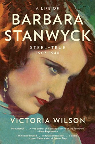 Life of Barbara Stanwyck : Steel-True :1907-1940