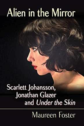 Alien In the Mirror : Scarlett Johansson, Jonathan Glazer and Under the Skin