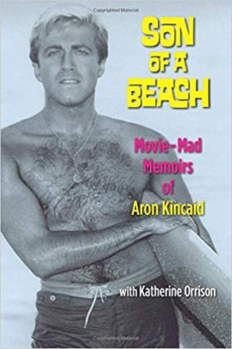 Son of A Beach : Movie Mad Memoirs of Aron Kincaid