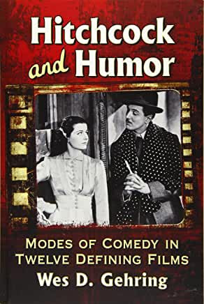 Hitchcock and Humor : Modes of Comedy in Twelve Defining Films