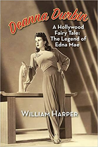 Deanna Durbin : A Hollywood Fairy Tale : The Legend of Edna Mae