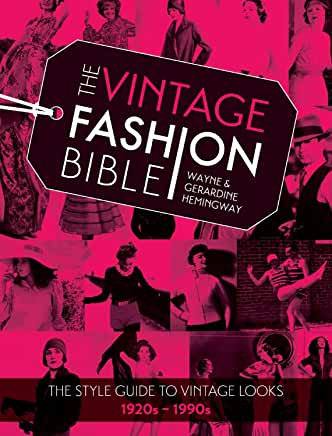 Vintage Fashion Bible : The Style Guide to Vintage Looks 1920's- 1990's