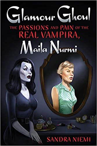 Glamour Ghoul : The Passions and Pain of the Real Vampira, Maila Nurmi