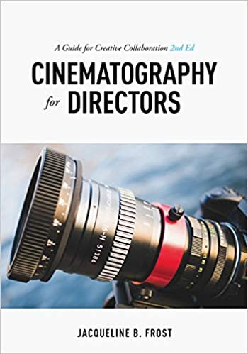 Cinematography For Directors : A Guide For Creative Collaboration : 2nd Edition