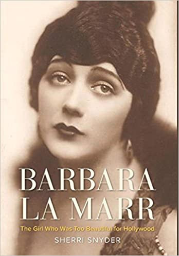 Barbara La Marr : The Girl Who Was Too Beautiful for Hollywood