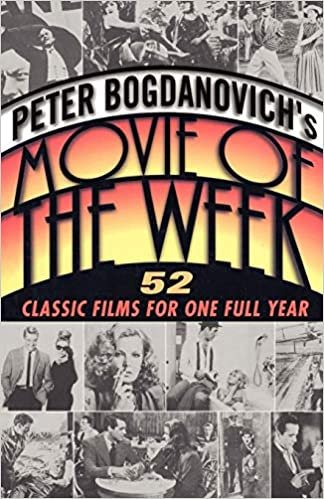 Peter Bogdanovich's Movie of the Week : 52 Classic Film For One Full Year