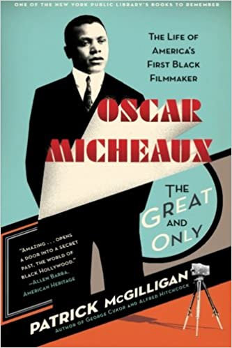 Oscar Micheaux The Great and Only : The Life of America's First Black Filmmaker