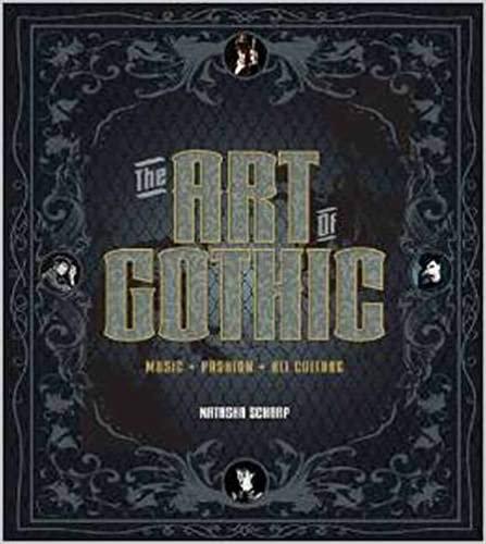 Art of Gothic : Music, Fashion, Alt. Culture