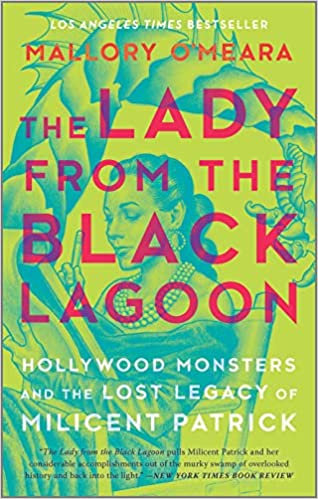 Lady From the Black Lagoon: Hollywood Monsters and the Lost Legacy of Milicent P