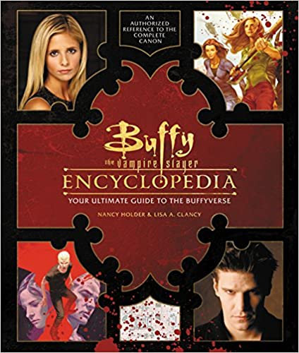 Buffy the Vampire Slayer Encyclopedia : The Ultimate Guide to the Buffyverse