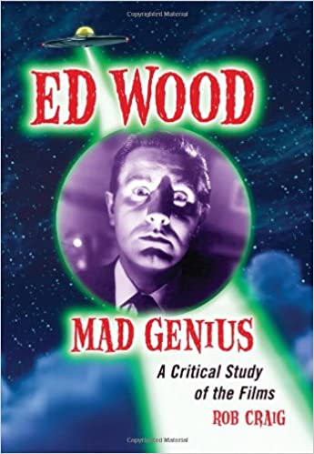 Ed Wood, Mad Genius : A Critical Study of the Films