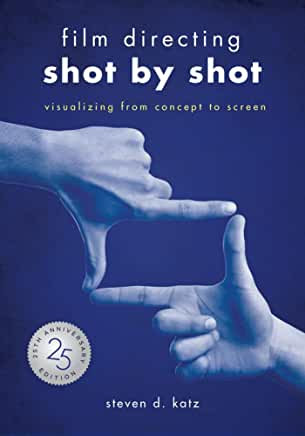 Film Directing Shot By Shot : Visualizing From Concept to Screen