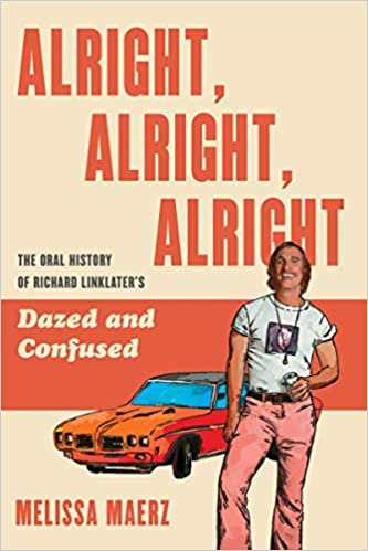 Alright, Alright, Alright : The Oral History of...Linklater's Dazed and Confused