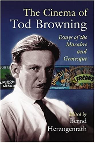 Cinema of Tod Browning : Essays of the Macabre and Grotesque