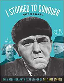 I Stooged to Conquer : The Autobiography of the Leader of the Three Stooges
