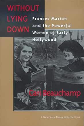 Without Lying Down : Frances Marion and the Powerful Women of Early Hollywood