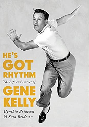 He's Got Rhythm : The Life and Career of Gene Kelly