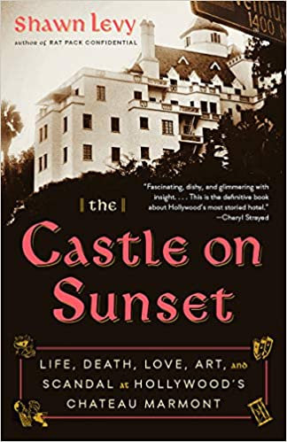 Castle on Sunset:Life, Death,Love,Art and Scandal at Hollywood's Chateau Marmont