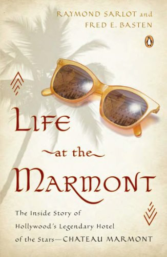 Life At the Marmont : The Inside Story of Hollywood's Legendary Hotel