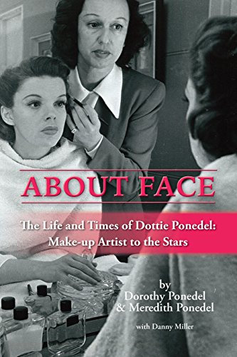 About Face : The Life and Times of Dottie Ponedel : Make-up Artist to the Stars