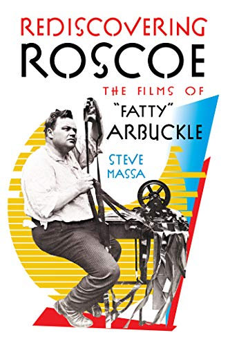 "Rediscovering Roscoe : The Films of ""Fatty"" Arbuckle"