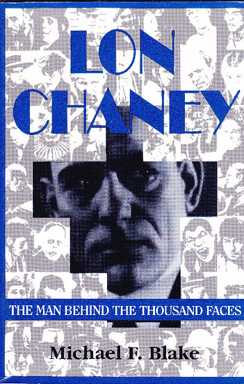 Lon Chaney : The Man Behind the Thousand Faces