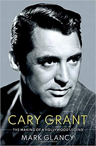 Cary Grant : The Making of A Hollywood Legend