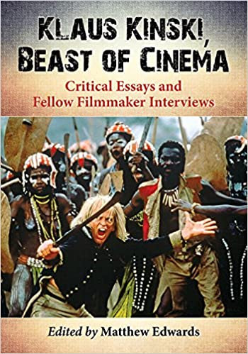 Klaus Kinski, Beast of Cinema : Critical Essays and Fellow Filmmaker Interviews
