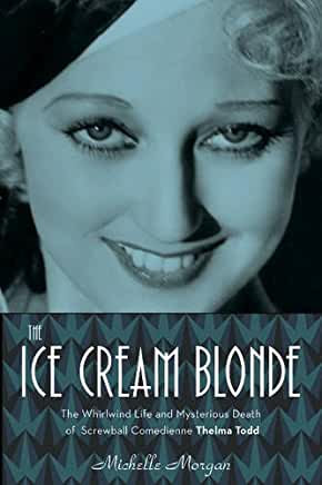 Ice Cream Blonde : Whirlwind Life and Mysterious Death of...Thelma Todd