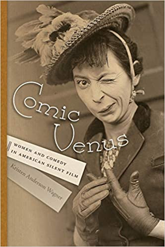 Comic Venus : Women and Comedy In American Silent Film