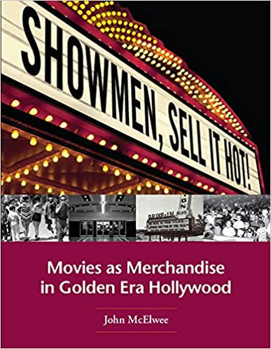 Showmen, Sell It Hot! Movies As Merchandise in Golden Era Hollywood