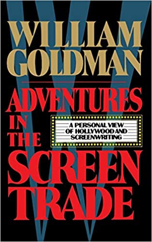 Adventures In the Screen Trade : A Personal View of Hollywood and Screenwriting