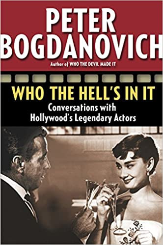 Who the Hell's In It : Conversations with Hollywood's Legendary Actors