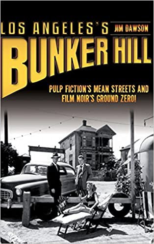 Los Angeles's Bunker Hill : Pulp Fiction's Mean Streets and Film Noir's Ground