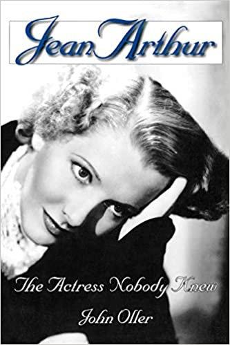 Jean Arthur : The Actress Nobody Knew