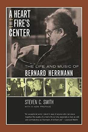 A Heart at Fire's Center : The Life and Music of Bernard Herrmann