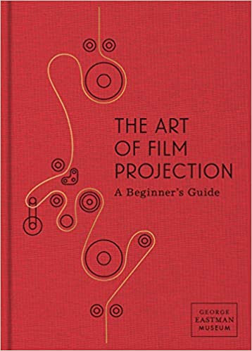 Art of Film Projection : A Beginner's Guide